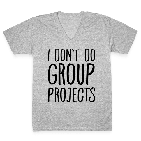 I Don't Do Group Projects V-Neck Tee Shirt