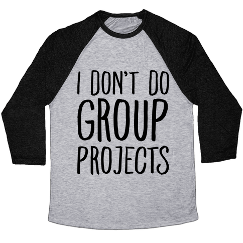 I Don't Do Group Projects Baseball Tee