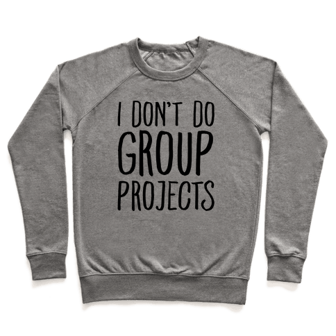 I Don't Do Group Projects Pullover