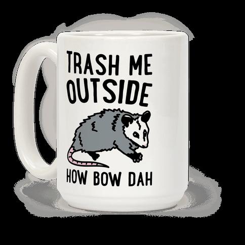 Trash Me Outside How Bow Dah Opossum Parody Coffee Mug