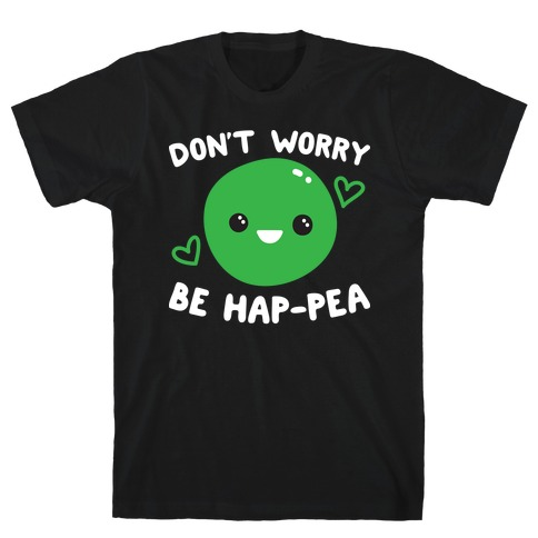 Don't Worry Be Hap-pea T-Shirt