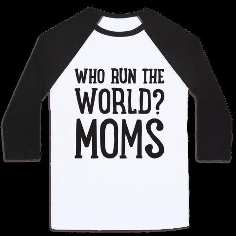 Who Run The World? MOMS Baseball Tee