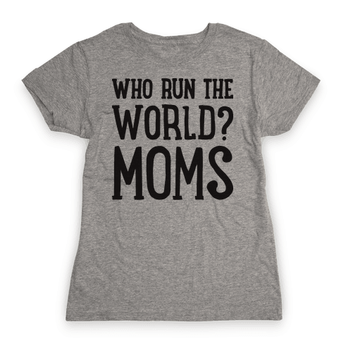 Who Run The World? MOMS Womens T-Shirt