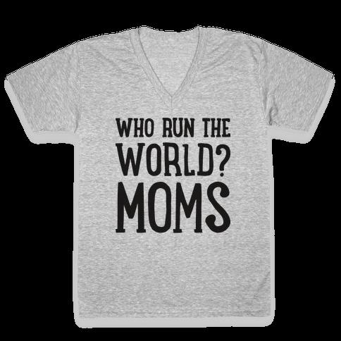 Who Run The World? MOMS V-Neck Tee Shirt