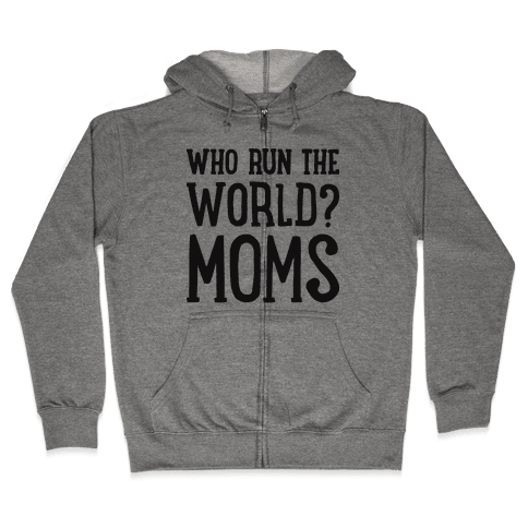 Who Run The World? MOMS Zip Hoodie