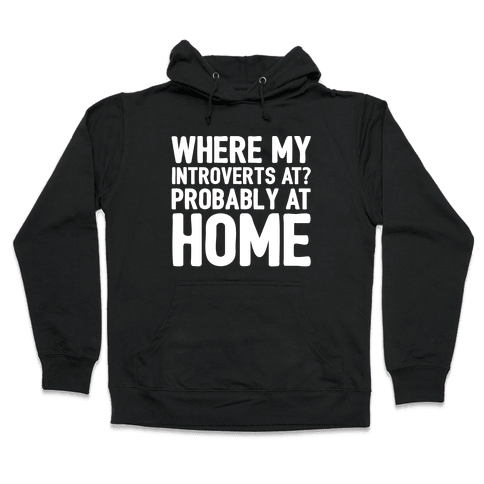 Where My Introverts At White Print Hooded Sweatshirt