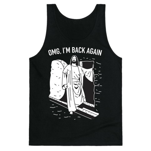 Omg, I'm Back Again Jesus Tank Top