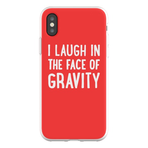 I Laugh In The Face Of Gravity Phone Flexi-Case