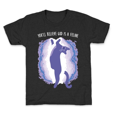 You'll Believe God Is A Feline Kids T-Shirt