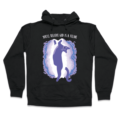 You'll Believe God Is A Feline Hooded Sweatshirt