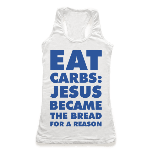 Eat Carbs: Jesus Became the Bread for a Reason Racerback Tank Top