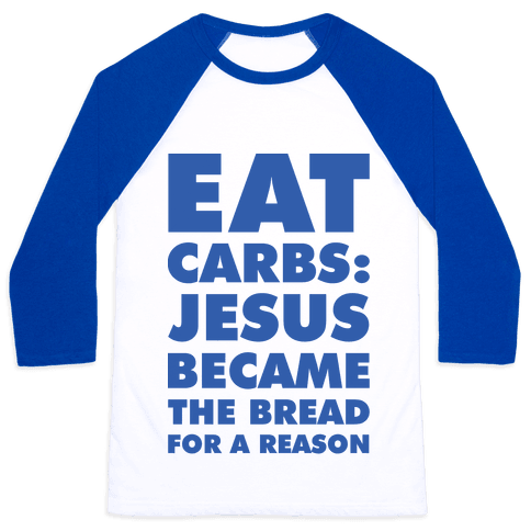 Eat Carbs: Jesus Became the Bread for a Reason Baseball Tee