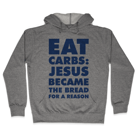 Eat Carbs: Jesus Became the Bread for a Reason Hooded Sweatshirt