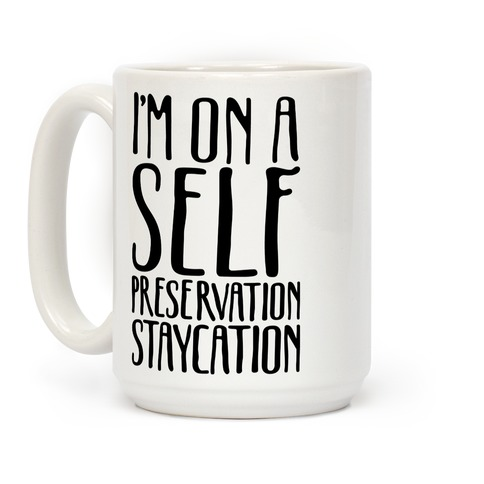 I'm On A Self Preservation Staycation Coffee Mug