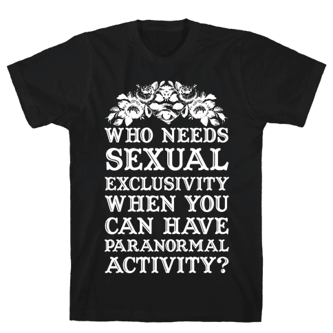 Who Needs Sexual Exclusivity Mens T-Shirt