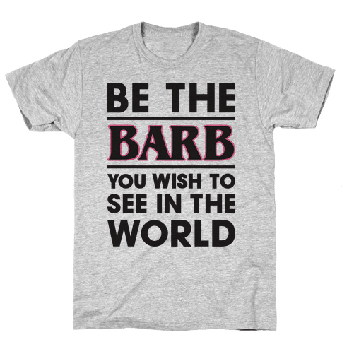 Be The Barb Mens T-Shirt