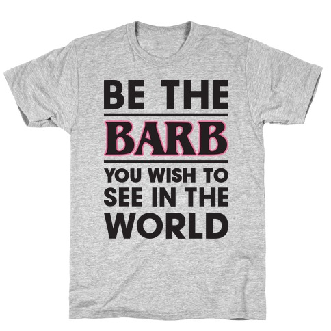 Be The Barb T-Shirt