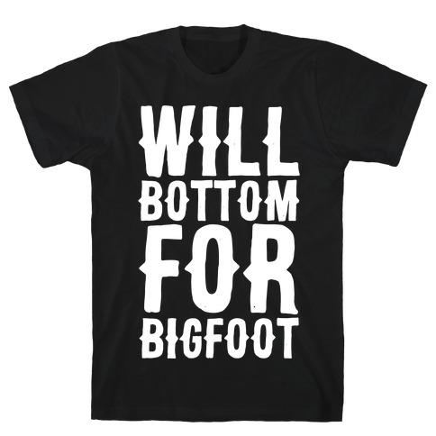 Will Bottom for Bigfoot T-Shirt