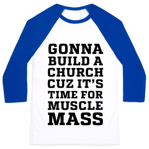 Gonna Build a Chuch cuz it's Time for Muscle Mass Baseball Tee