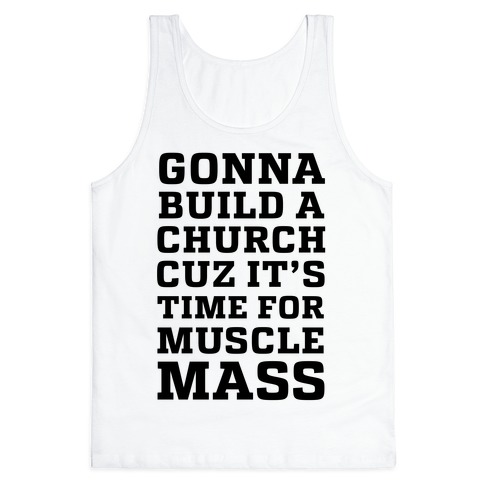 Gonna Build a Chuch cuz it's Time for Muscle Mass Tank Top
