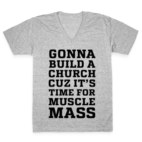 Gonna Build a Chuch cuz it's Time for Muscle Mass V-Neck Tee Shirt