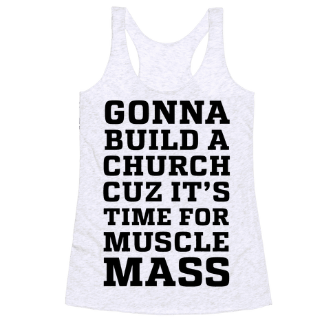 Gonna Build a Chuch cuz it's Time for Muscle Mass Racerback Tank Top