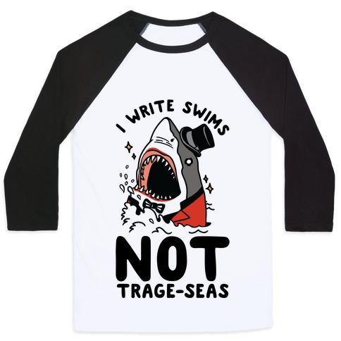 I Write Swims Not Trage-seas Shark Baseball Tee