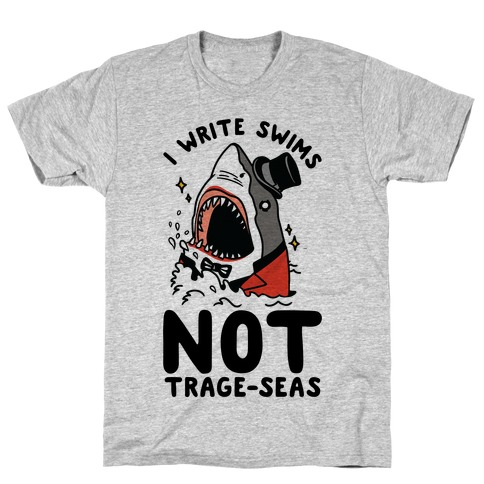 I Write Swims Not Trage-seas Shark T-Shirt