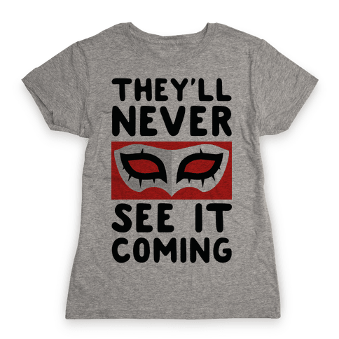 You'll Never See It Coming Womens T-Shirt