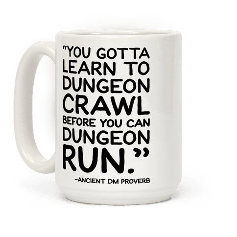 You Gotta Learn To Dungeon Crawl Before You Can Dungeon Run Coffee Mug