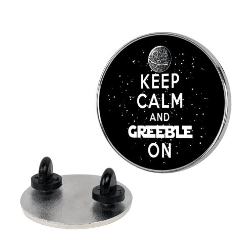 Keep Calm and Greeble On Pin