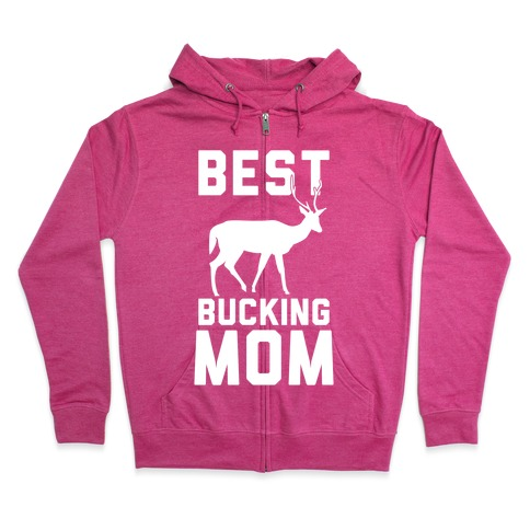 Best Bucking Mom Zip Hoodie