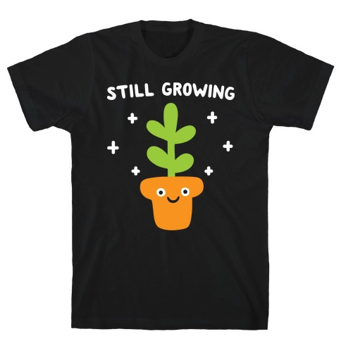 Still Growing Plant T-Shirt