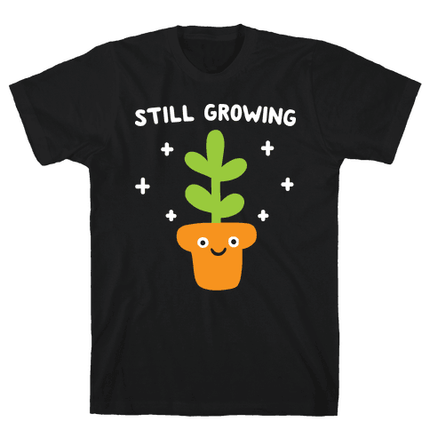 Still Growing Plant Mens T-Shirt