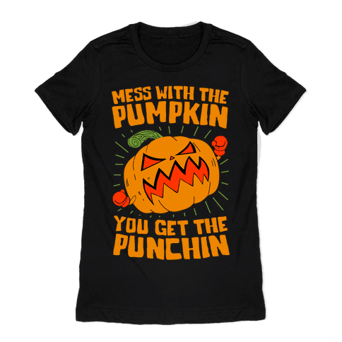 Mess With The Pumpkin You Get The Punchin Womens T-Shirt