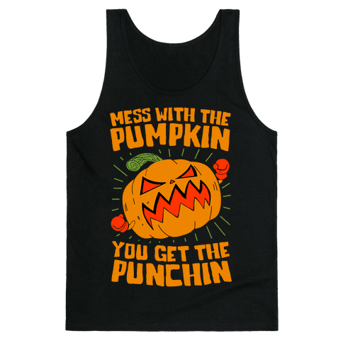 Mess With The Pumpkin You Get The Punchin Tank Top