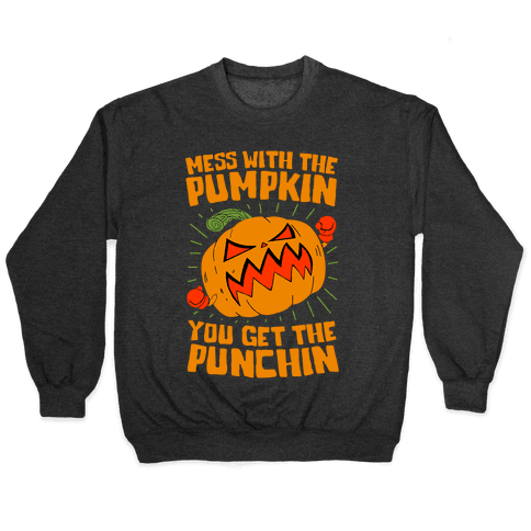 Mess With The Pumpkin You Get The Punchin Pullover
