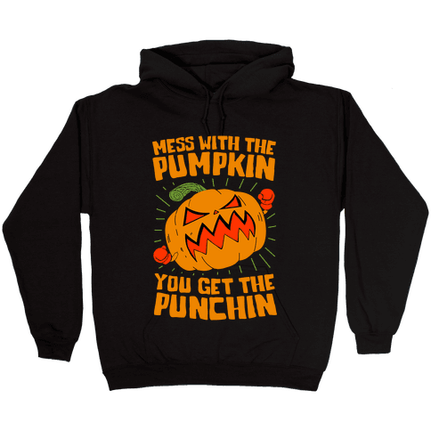 Mess With The Pumpkin You Get The Punchin Hooded Sweatshirt