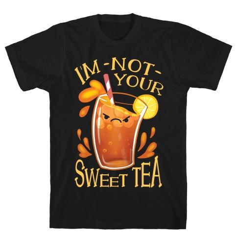 I'm NOT Your Sweet Tea T-Shirt
