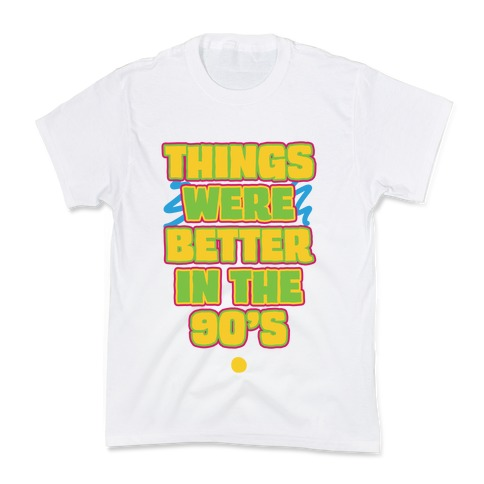 Things Were Better in the 90s Kids T-Shirt