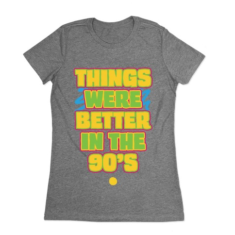 Things Were Better in the 90s Womens T-Shirt