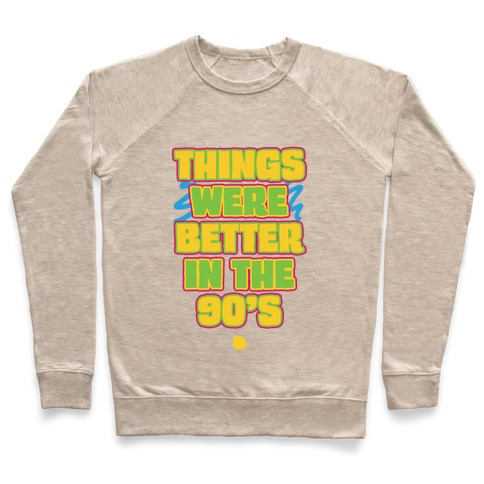Things Were Better in the 90s Pullover