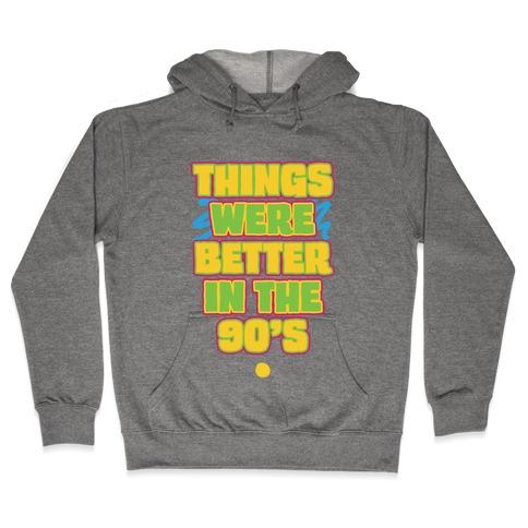 Things Were Better in the 90s Hooded Sweatshirt