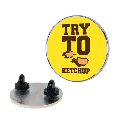 Try To Ketchup Dachshund Wiener Dogs pin