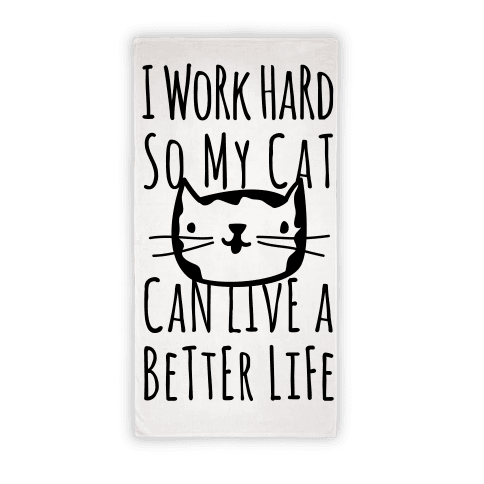 I Work Hard So My Cat Can Live A BEtter Life Towel Beach Towel