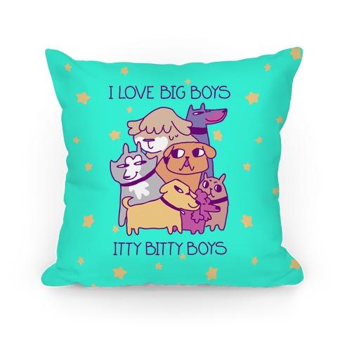 I Love Big Boys, Itty Bitty Boys (Dogs) Pillow