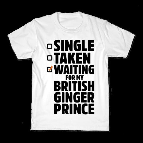 Single Taken Waiting For My British Ginger Prince Kids T-Shirt