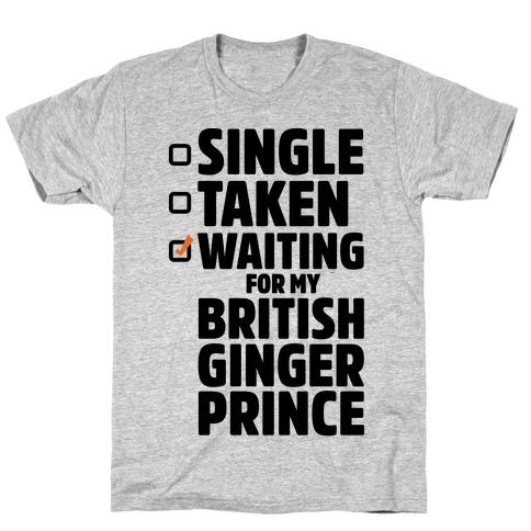 Single Taken Waiting For My British Ginger Prince T-Shirt