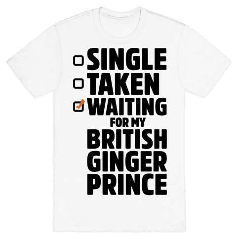 Single Taken Waiting For My British Ginger Prince Mens T-Shirt
