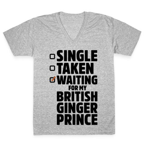 Single Taken Waiting For My British Ginger Prince V-Neck Tee Shirt